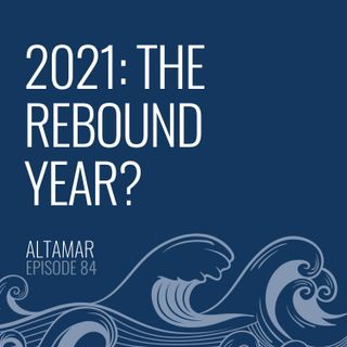 2021: The Rebound Year? [Episode 84]