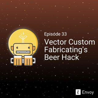 #33 - Vector Custom Fabricating's Beer Hack