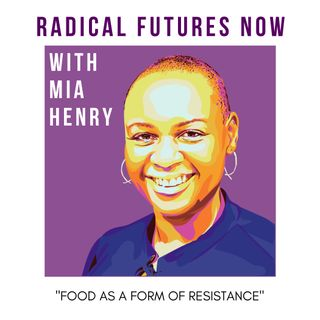 Food as a Form of Resistance with Mia Henry