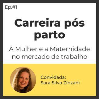 #1 - Carreira Pós Parto - A mulher no mercado de trabalho | Convidada: Sara Silva Zinzani