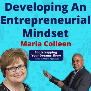 072 | Developing An Entrepreneurial Mindset | Authoring Books | Marketing Through Publishing | Maria Colleen