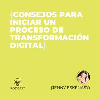 25 - Jenny Eskenasy (Consejos para iniciar un proceso de Transformación Digital)