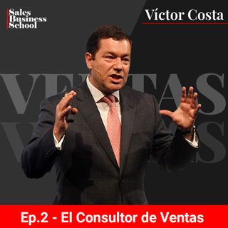 Sales Business School Podcast: Ep. 2 – El Consultor de Ventas