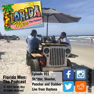 E051 - Live from Daytona Beach - Sh*tter, Shooter, Puncher and Stabber