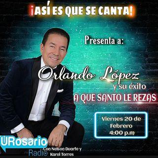 """Orlando López y su éxito """"a que santo le rezas"""""""
