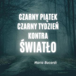 Jak Mrok uzyskuje energie, by realizowac wlasne cele - Maria Bucardi - Czarny Piatek, Czarny Tydzien kontra Swiatlo