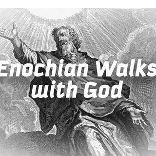 Enochian Walks with God Pt. 1