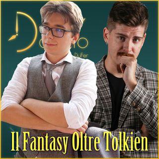 Il Fantasy oltre Tolkien: la nuova fantasia - con Caleel