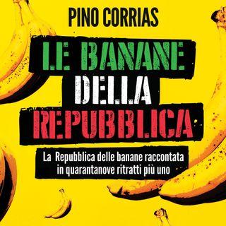 """""""Le Banane della Repubblica"""" La Repubblica delle Banane raccontata in quarantanove ritratti più uno."""