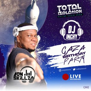 TOTAL ISOLATION - INCHY GAZA PARTY - A.O.N SKILLZ AUDIO