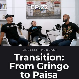 Transition: From Gringo to Paisa - Medellin Podcast Ep. 22