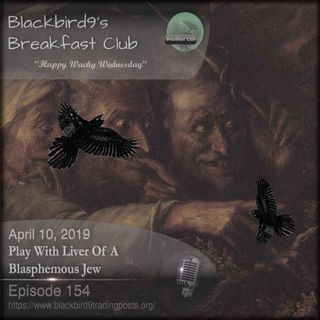Play With Liver Of A Blasphemous Jew - Blackbird9 Podcast