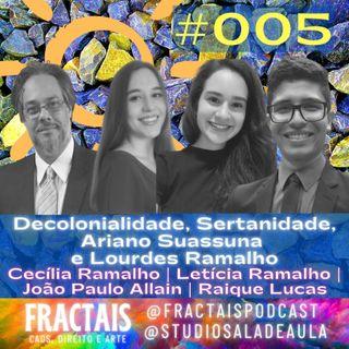 005 | Decolonialidade, Sertanidade, Ariano Suassuna e Lourdes Ramalho | FRACTAIS PODCAST