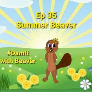 Ep 35 Summer Beaver