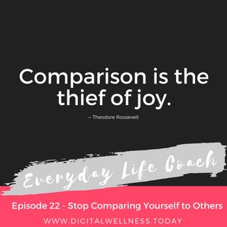 Episode 22 - Stop Comparing Yourself to Others
