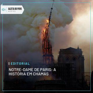 Editorial - Notre-Dame de Paris: a História em chamas