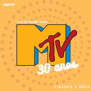 EP#47 - MTV 30 Anos - com Juliano Beltrame