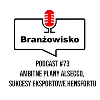Branżowisko #73 - Ambitne plany Alsecco, Sukcesy eksportowe Hensfortu