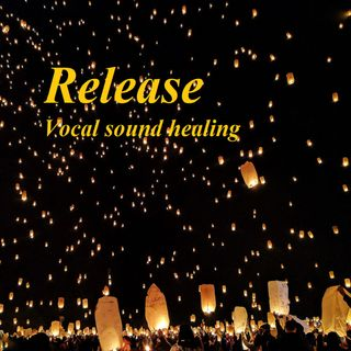 Release - Vocal sound healing