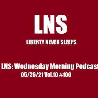 LNS: Wednesday Morning Podcast 05/26/21 Vol.10 #100