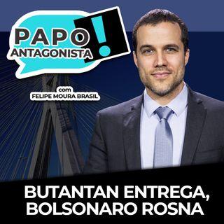 BUTANTAN ENTREGA, BOLSONARO ROSNA - Papo Antagonista com Felipe Moura Brasil e Claudio Dantas