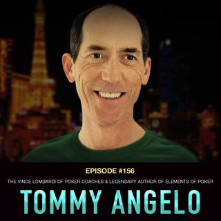 #156 Tommy Angelo: The Vince Lombardi of Poker Coaches & Legendary Author of Elements of Poker