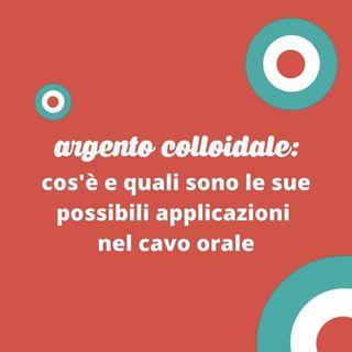 [Aggiornamento] Argento colloidale: che cos'è e quali sono le sue possibili applicazioni nel cavo orale - Dott.ssa Gaia Magliano