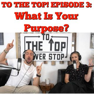"To The Top! Episode 3 ""What is your Purpose?"""