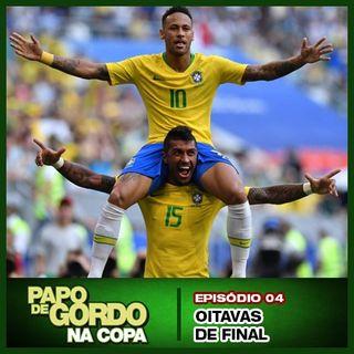 Papo de Gordo na Copa 2018 - Ep. 04 - Oitavas de Final