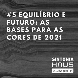 Equilíbrio e futuro: as bases para as cores 2021   Sintonia HAUS #5