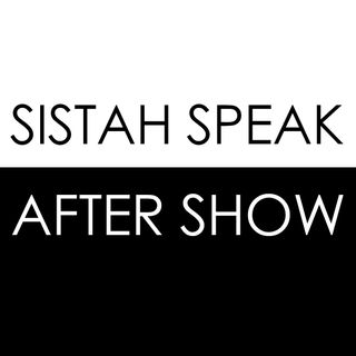 Sistah Speak: After Show Episode 11