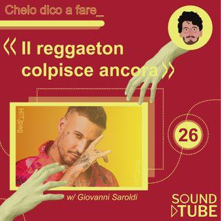 #26. Il Reggaeton colpisce ancora! (w/ Giovanni Saroldi)