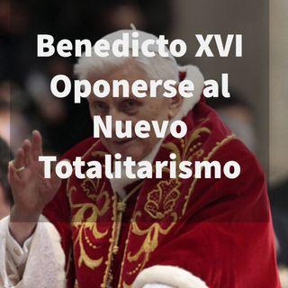 Episodio 393: 😱 Benedicto XVI Oponerse al Nuevo Totalitarismo 👊Ruega por mí para que no huya por miedo a los Lobos