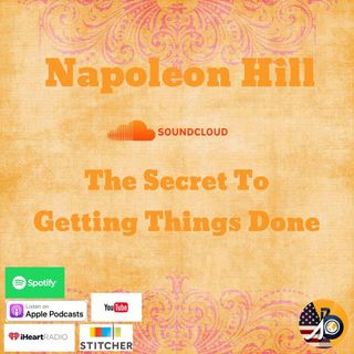 Napoleon Hill: The Secret To Getting Things Done