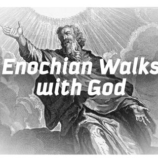 Enochian Walks with God Pt. 2