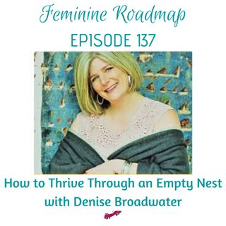 FR Ep #137 How To Thrive Through an Empty Nest with Denise Broadwater