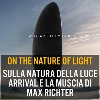 Sulla natura della luce, Arrival e la musica di Max Richter