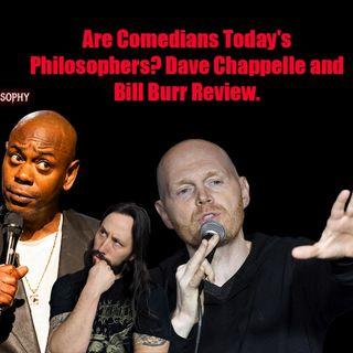 #027: Are Comedians Today's Philosophers? Dave Chappelle and Bill Burr Review
