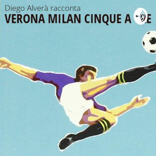 Verona Milan cinque a tre - parte I
