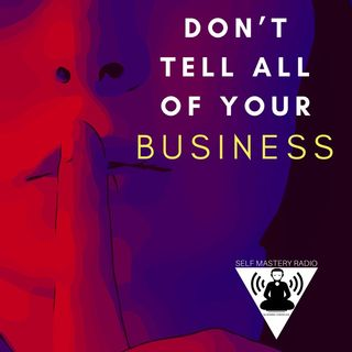 Don't Tell All Of Your Business