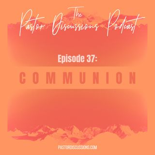 Episode 37: The One About Communion