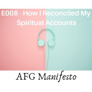 E008 How I Reconciled My Spiritual Accounts