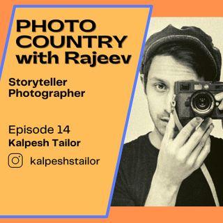 Ep. 14 - Kalpesh Tailor, Storyteller | Photographer