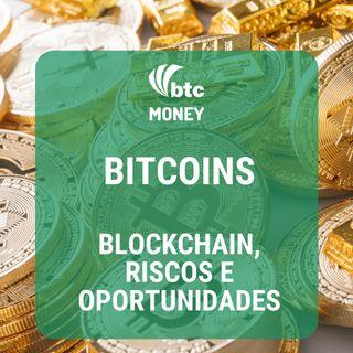 Bitcoins: Blockchain, Mineração, Riscos e Oportunidades | BTC Money #13