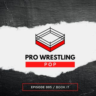005: Book It // Pro Wrestling Pop