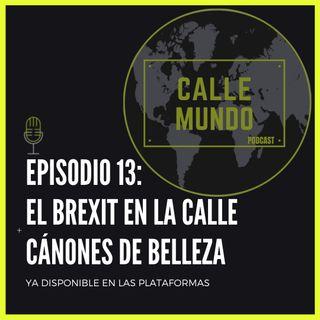 Episodio 13: El Brexit en la calle + cánones de belleza