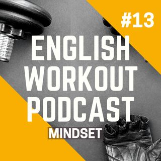 #13 Conversation at The Gym - Mindset