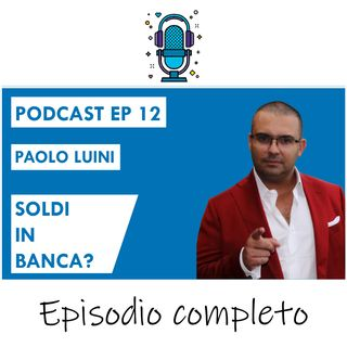 SOLDI + Banca = Forte RISCHIO... Scopri i SEGRETI per proteggere i Tuoi Risparmi ft. Paolo Luini - EP 12 SEASON 2020