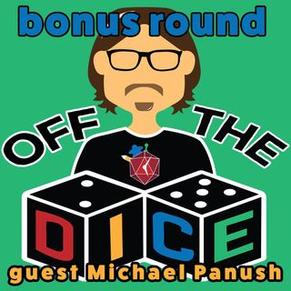 Off the Dice: *Bonus Round* guest Michael Panush