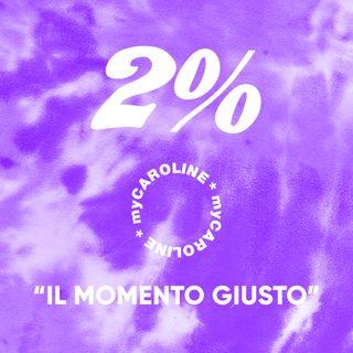 2% // Il Momento Giusto